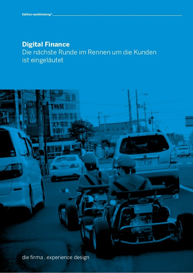 die firma . experience design Digital Finance Die nächste Runde im Rennen um die Kunden ist eingeläutet Editionwebthinking®