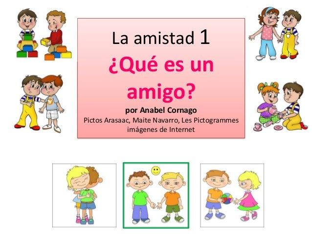 La amistad 1  ¿Qué es un amigo? por Anabel Cornago Pictos Arasaac, Maite Navarro, Les Pictogrammes imágenes de Internet