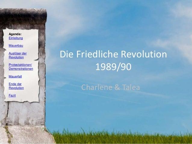 Agenda: Einleitung Mauerbau Auslöser der Revolution Protestaktionen/ Demonstrationen Mauerfall Ende der Revolution Fazit D...