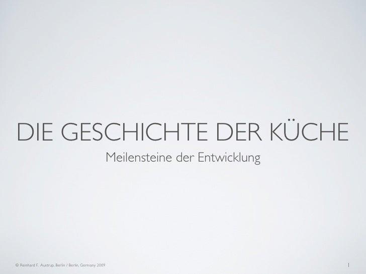 DIE GESCHICHTE DER KÜCHE                                                     Meilensteine der Entwicklung     © Reinhard A...