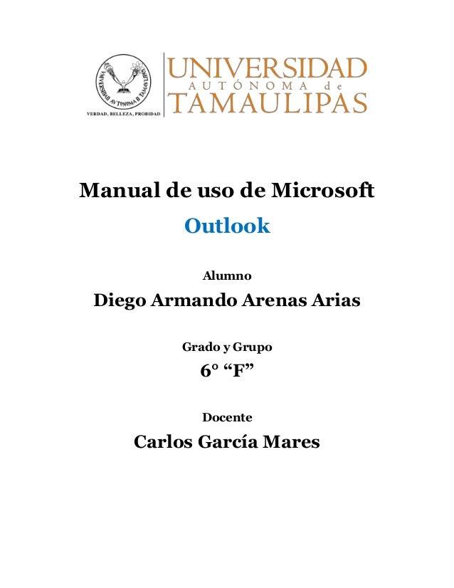 """Manual de uso de Microsoft Outlook Alumno Diego Armando Arenas Arias Grado y Grupo 6° """"F"""" Docente Carlos García Mares"""