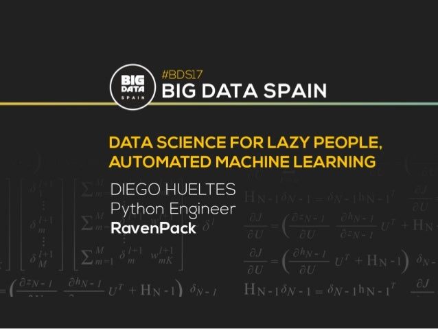 Data science for lazy people, Automated Machine Learning by Diego Hueltes at Big Data Spain 2017