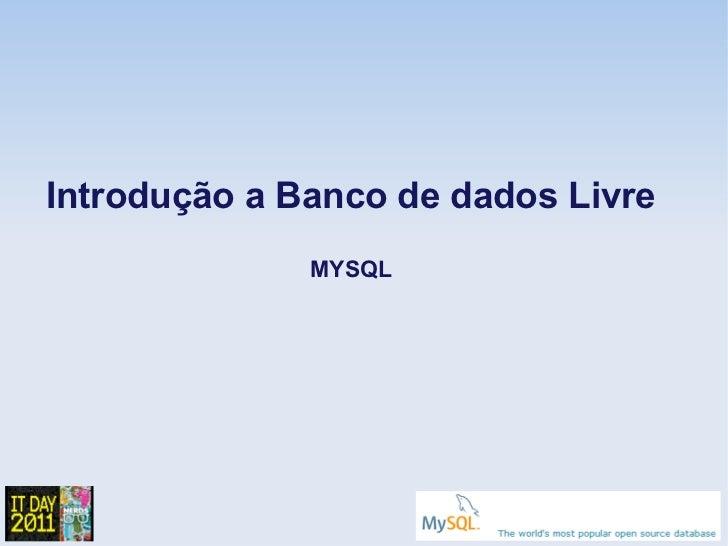 Introdução a Banco de dados Livre              MYSQL
