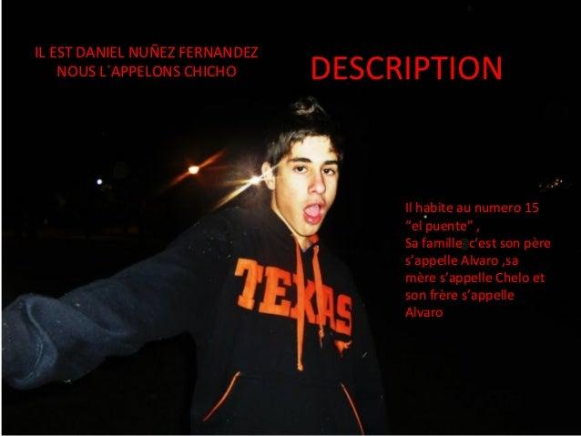 IL EST DANIEL NUÑEZ FERNANDEZ    NOUS L´APPELONS CHICHO      DESCRIPTION                                     Il habite au ...