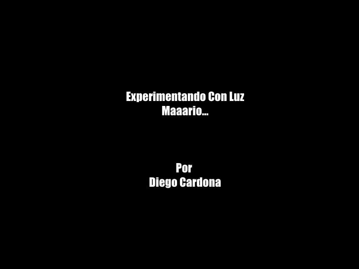 Experimentando   Con Luz Maaario… Por  Diego Cardona