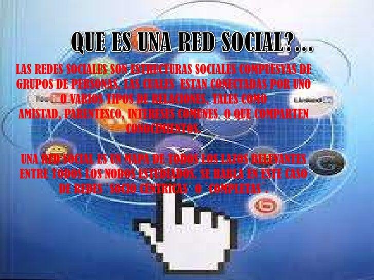LAS REDES SOCIALES SON ESTRUCTURAS SOCIALES COMPUESYAS DEGRUPOS DE PERSONAS, LAS CUALES ESTAN CONECTADAS POR UNO         O...