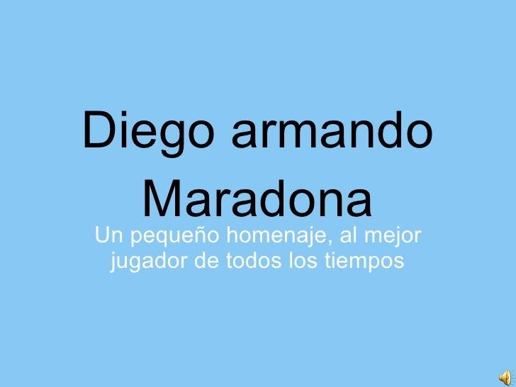 Diego armando Maradona Un pequeño homenaje, al mejor jugador de todos los tiempos