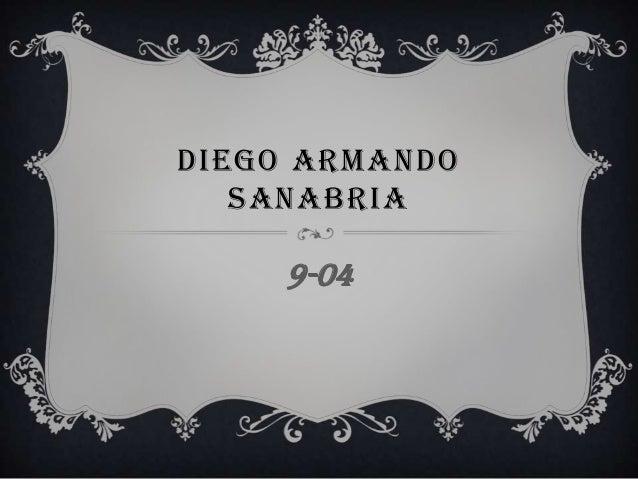 DIEGO ARMANDO SANABRIA 9-04