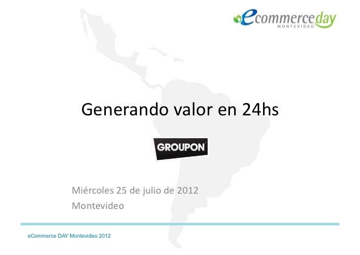 Generando valor en 24hs                Miércoles 25 de julio de 2012                 Montevideo eC...