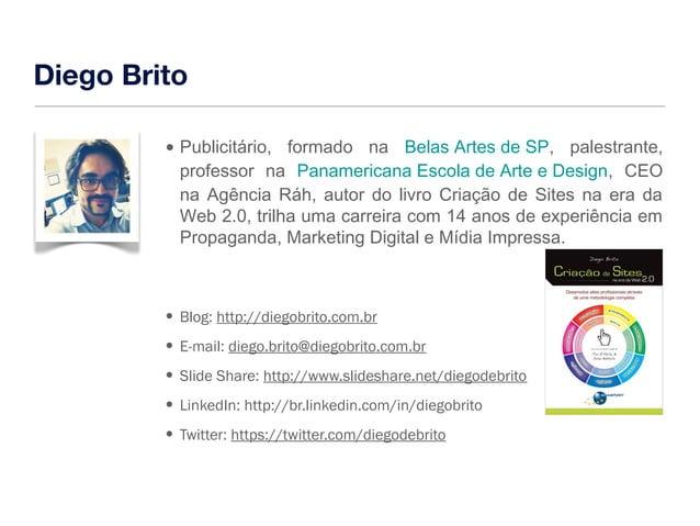 Diego Brito  • Publicitário, formado na Belas Artes de SP, palestrante,  professor na Panamericana Escola de Arte e Design...