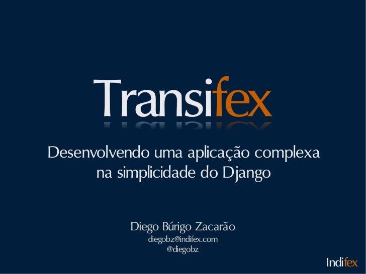 Desenvolvendo uma aplicação complexa      na simplicidade do Django          Diego Búrigo Zacarão             diegobz@indi...