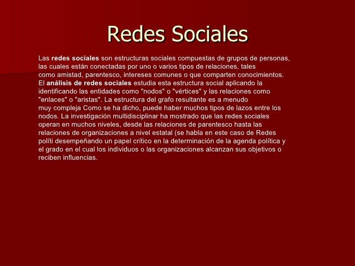 Redes Sociales Las redes sociales sonestructuras socialescompuestas de grupos de personas, las cuales están conectadas...