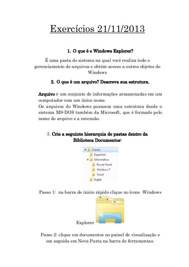 Exercícios 21/11/2013 1. O que é o Windows Explorer? É uma pasta do sistema na qual você realiza todo o gerenciamento de a...