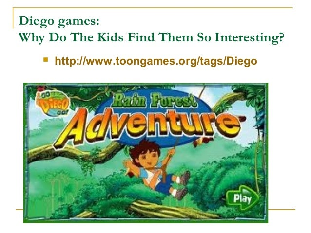 Diego games:Why Do The Kids Find Them So Interesting? http://www.toongames.org/tags/Diego