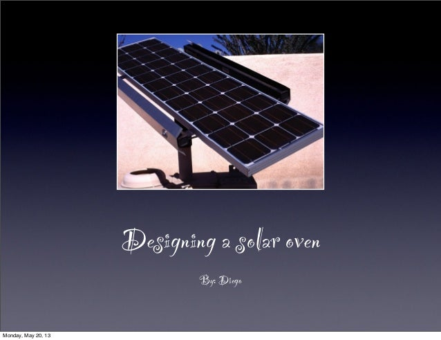 Designing a solar ovenBy: DiegoMonday, May 20, 13