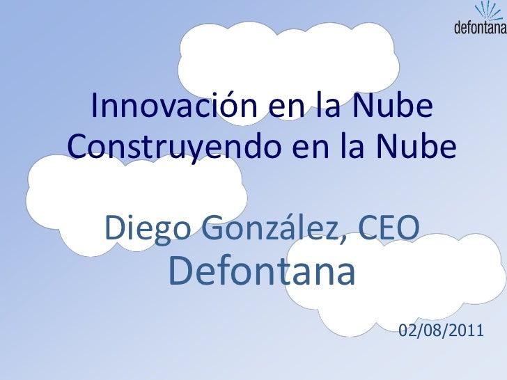 Innovación en la NubeConstruyendo en la Nube  Diego González, CEO     Defontana                   02/08/2011