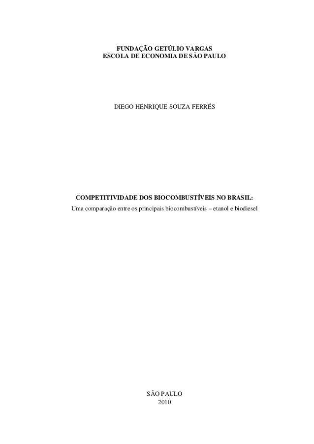 FUNDAÇÃO GETÚLIO VARGAS ESCOLA DE ECONOMIA DE SÃO PAULO DIEGO HENRIQUE SOUZA FERRÉS COMPETITIVIDADE DOS BIOCOMBUSTÍVEIS NO...