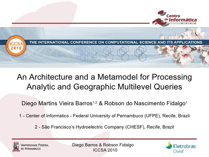 An Architecture and a Metamodel for Processing Analytic and Geographic Multilevel Queries Diego Martins Vieira   Barros 1,...