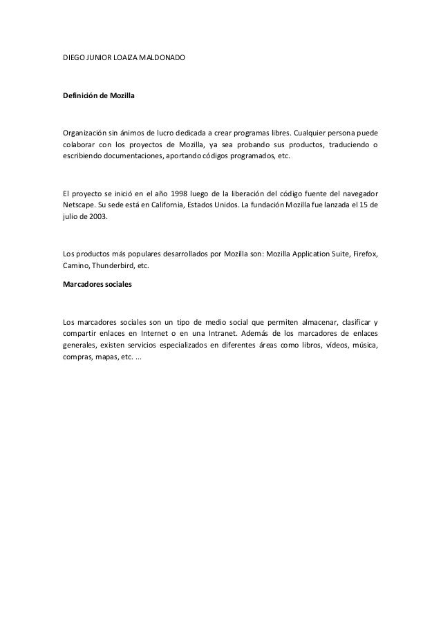 DIEGO JUNIOR LOAIZA MALDONADO  Definición de Mozilla  Organización sin ánimos de lucro dedicada a crear programas libres. ...