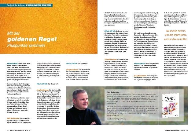 6 | A-Recruiter-Magazin 2018/19 A-Recruiter-Magazin 2018/19 | 7 Felicia Ullrich: Lieber Herr Buck- mann, ich hatte sehr vi...