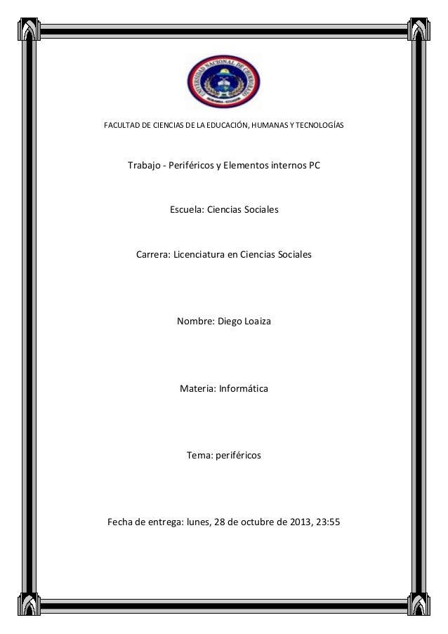 FACULTAD DE CIENCIAS DE LA EDUCACIÓN, HUMANAS Y TECNOLOGÍAS  Trabajo - Periféricos y Elementos internos PC  Escuela: Cienc...