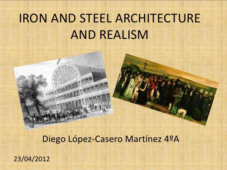 IRON AND STEEL ARCHITECTURE        AND REALISM       Diego López-Casero Martínez 4ºA23/04/2012