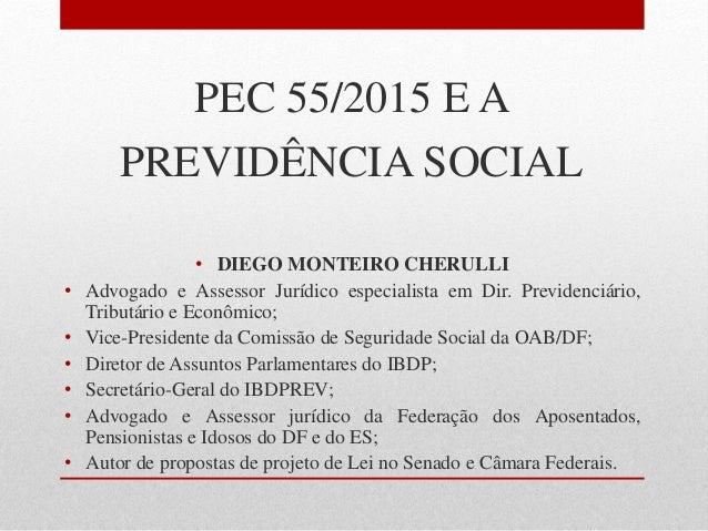 PEC 55/2015 E A PREVIDÊNCIA SOCIAL • DIEGO MONTEIRO CHERULLI • Advogado e Assessor Jurídico especialista em Dir. Previdenc...