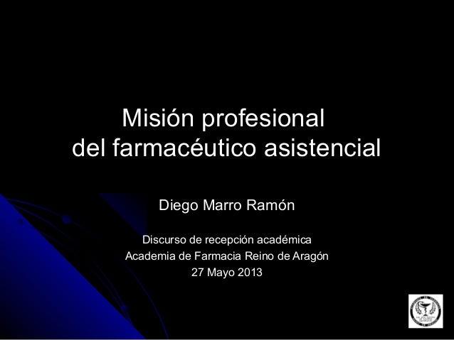 Misión profesionalMisión profesional del farmacéutico asistencialdel farmacéutico asistencial Diego Marro RamónDiego Marro...