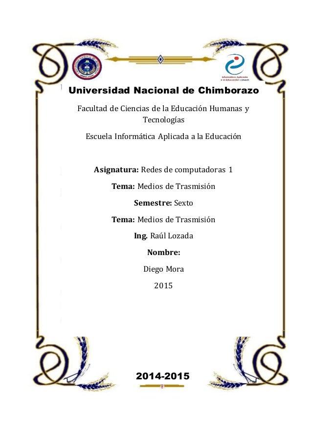 Universidad Nacional de Chimborazo Facultad de Ciencias de la Educación Humanas y Tecnologías Escuela Informática Aplicada...
