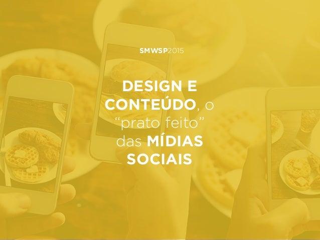"""SMWSP2015 DESIGN E CONTEÚDO, o """"prato feito"""" das MÍDIAS SOCIAIS"""