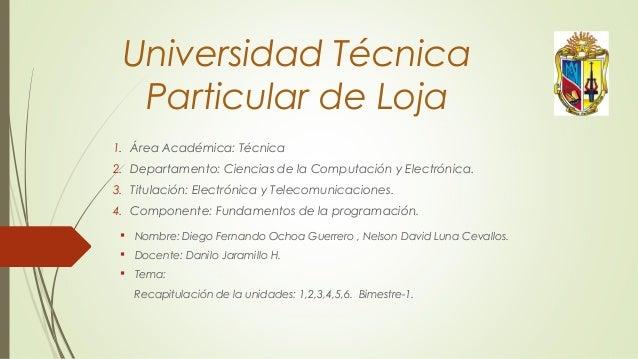 Universidad Técnica Particular de Loja 1. Área Académica: Técnica 2. Departamento: Ciencias de la Computación y Electrónic...