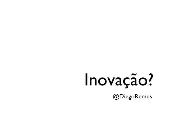 Inovação?    @DiegoRemus