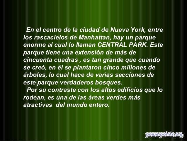 En el centro de la ciudad de Nueva York, entre los rascacielos de Manhattan, hay un parque enorme al cual lo llaman CENTRA...