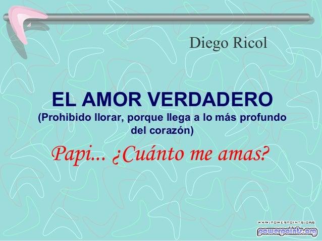 Diego Ricol  EL AMOR VERDADERO (Prohibido llorar, porque llega a lo más profundo del corazón)  Papi... ¿Cuánto me amas?