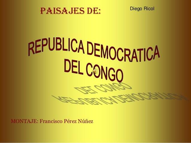 PAISAJES DE:  MONTAJE: Francisco Pérez Núñez  Diego Ricol