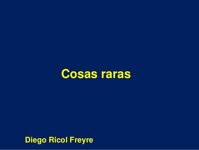 Cosas rarasDiego Ricol Freyre