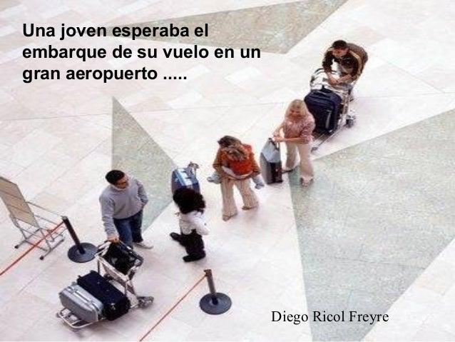 Una joven esperaba elembarque de su vuelo en ungran aeropuerto .....                             Diego Ricol Freyre