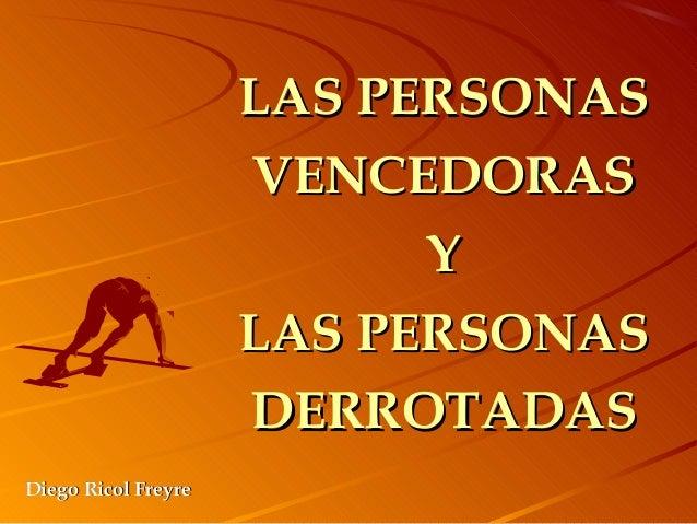 LAS PERSONASLAS PERSONAS VENCEDORASVENCEDORAS YY LAS PERSONASLAS PERSONAS DERROTADASDERROTADAS Diego Ricol FreyreDiego Ric...