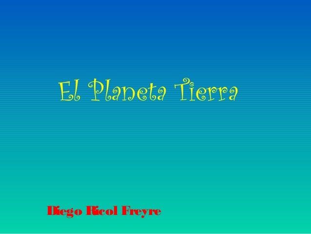 El Planeta Tierra Diego Ricol Freyre
