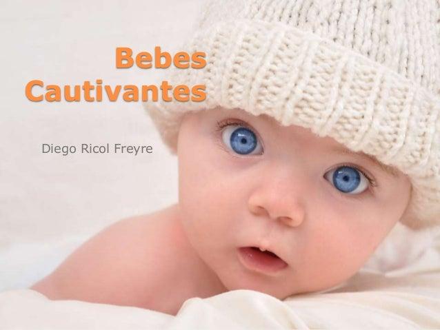 Bebes Cautivantes Diego Ricol Freyre