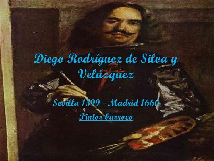 Diego Rodríguez de Silva y Velázquez Sevilla 1599 - Madrid 1660 Pintor barroco