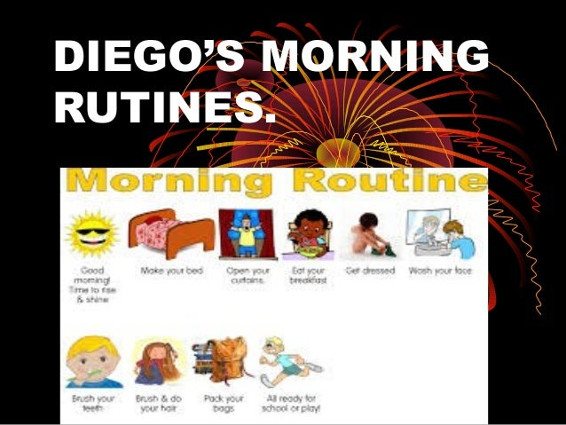 DIEGO'S MORNING RUTINES.