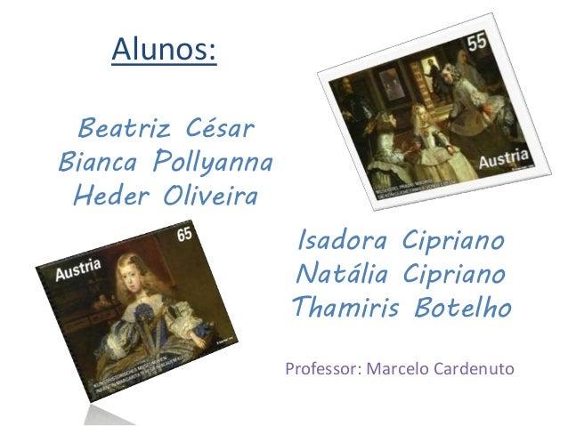 Alunos:  Beatriz César  Bianca Pollyanna  Heder Oliveira  Isadora Cipriano  Natália Cipriano  Thamiris Botelho  Professor:...