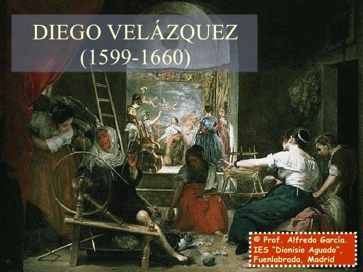 """DIEGO VELÁZQUEZ (1599-1660) © Prof. Alfredo García. IES """"Dionisio Aguado"""", Fuenlabrada, Madrid"""