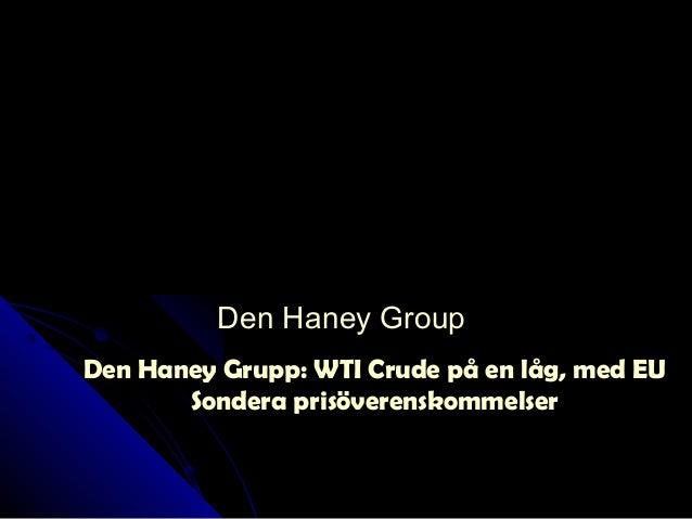Den Haney Grupp: WTI Crude på en låg, med EUDen Haney Grupp: WTI Crude på en låg, med EU Sondera prisöverenskommelserSonde...