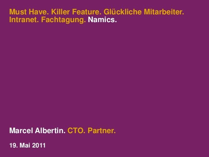 Must Have. Killer Feature. Glückliche Mitarbeiter. Intranet. Fachtagung. Namics.<br />Marcel Albertin. CTO. Partner.<br />...
