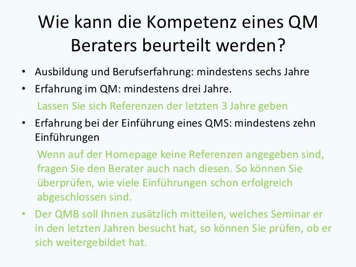 Wie kann die Kompetenz eines QM      Beraters beurteilt werden?• Ausbildung und Berufserfahrung: mindestens sechs Jahre• E...