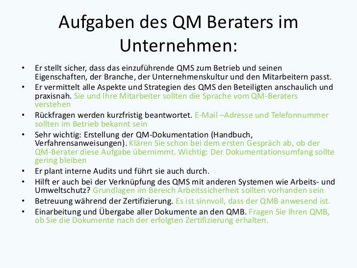 Aufgaben des QM Beraters im                Unternehmen:•   Er stellt sicher, dass das einzuführende QMS zum Betrieb und se...