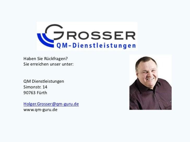 Haben Sie Rückfragen?Sie erreichen unser unter:QM DienstleistungenSimonstr. 1490763 FürthHolger.Grosser@qm-guru.dewww.qm-g...