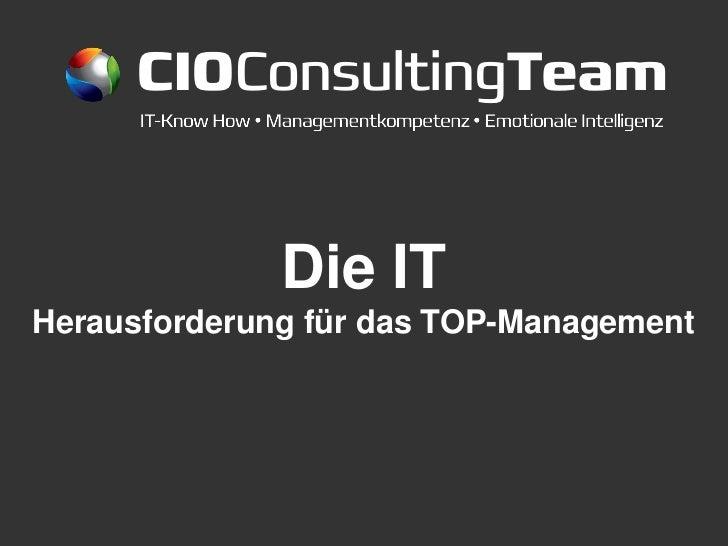 CIOConsultingTeam              Die ITHerausforderung für das TOP-Management